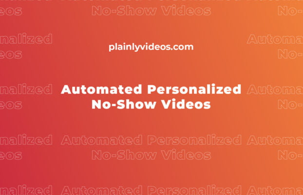 Automated Personalized No-Show Videos – Re-engage with a prospect after a no-show